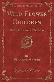 Wild Flower Children by Elizabeth Gordon