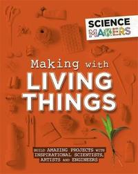 Science Makers: Making with Living Things by Anna Claybourne