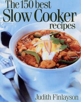 The 150 Best Slow Cooker Recipes by Judith Finlayson image