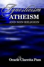 Agnosticism, Atheism and Non-Religion by Oracle Claretta Pam