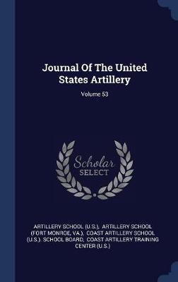 Journal of the United States Artillery; Volume 53 by Artillery School (U S )