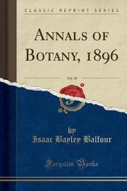 Annals of Botany, 1896, Vol. 10 (Classic Reprint) by Isaac Bayley Balfour