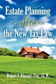Estate Planning After the New Tax Law by Robert F Klueger