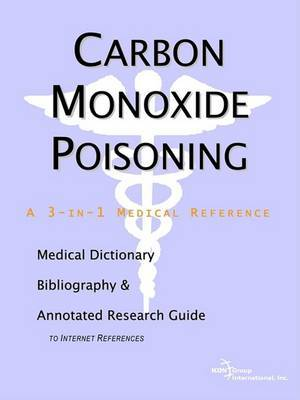 Carbon Monoxide Poisoning - A Medical Dictionary, Bibliography, and Annotated Research Guide to Internet References by ICON Health Publications image