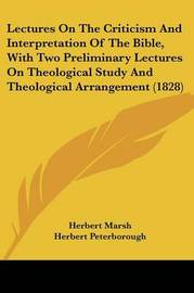 Lectures on the Criticism and Interpretation of the Bible, with Two Preliminary Lectures on Theological Study and Theological Arrangement (1828) by Herbert Marsh image
