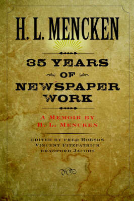 Thirty-five Years of Newspaper Work by H.L. Mencken
