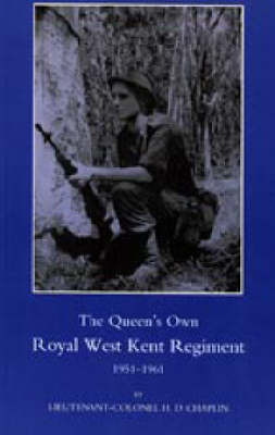 Queen's Own Royal West Kent Regiment, 1951 - 1961 by H.D. Chaplin