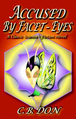Accused by Facet-eyes by C.B. Don