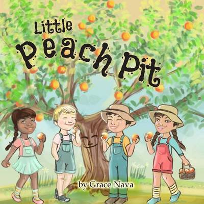 Little Peach Pit: A Story about Dealing with Bullying, Perseverance, and Friendship. by Grace Nava