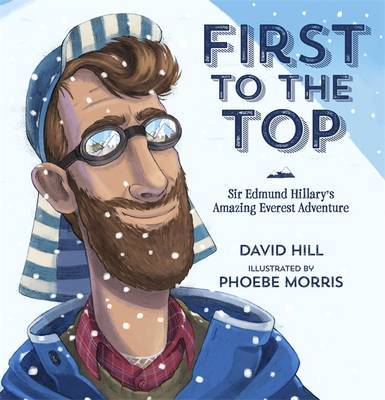 First to the Top: Sir Edmund Hillary's Amazing Everest Adventure by David Hill image