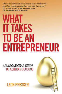 What It Takes to Be an Entrepreneur: A Navigational Guide to Achieve Success by Leon Presser image