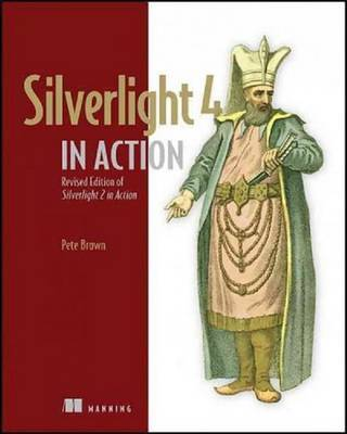 Silverlight 4 in Action: Silverlight 4, ViewModel Pattern, and WCF RIA Services by Pete Brown image