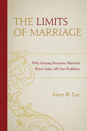The Limits of Marriage by Gary R Lee