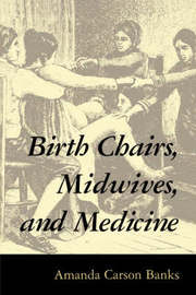 Birth Chairs, Midwives, and Medicine by Amanda Carson Banks
