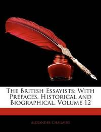 The British Essayists: With Prefaces, Historical and Biographical, Volume 12 by Alexander Chalmers