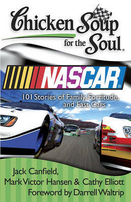 Chicken Soup for the Soul: NASCAR: 101 Stories of Family, Fortitude, and Fast Cars by Jack Canfield (The Foundation for Self-Esteem)