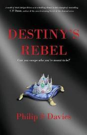Destiny's Rebel by Philip S. Davies
