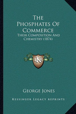 The Phosphates of Commerce: Their Composition and Chemistry (1874) by George Jones