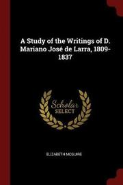 A Study of the Writings of D. Mariano Jose de Larra, 1809-1837 by Elizabeth McGuire