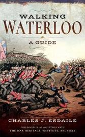Walking Waterloo by Esdaile, Charles J