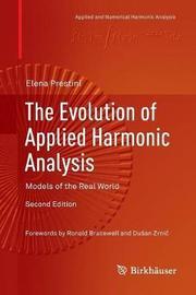 The Evolution of Applied Harmonic Analysis by Elena Prestini