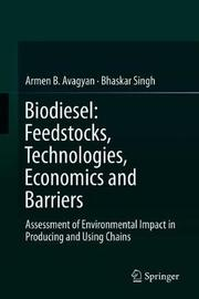 Biodiesel: Feedstocks, Technologies, Economics and Barriers by Armen B. Avagyan