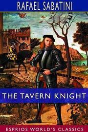 The Tavern Knight (Esprios Classics) by Rafael Sabatini