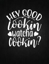 Hey good looking, watch cooking by Recipe Journal