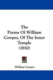 The Poems of William Cowper, of the Inner Temple (1850) by William Cowper