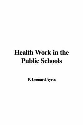 Health Work in the Public Schools by P. Leonard Ayres image