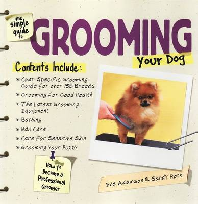 The Simple Guide to Grooming Your Dog by Eve Adamson