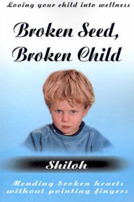 Broken Seed, Broken Child by Shiloh