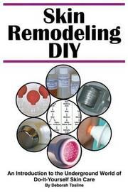 Skin Remodeling DIY by Deborah Tosline