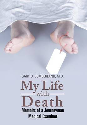 My Life with Death by Gary D Cumberland M D