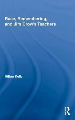 Race, Remembering, and Jim Crow's Teachers by Hilton Kelly image