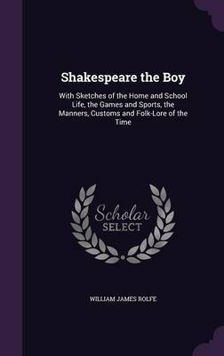Shakespeare the Boy by William James Rolfe