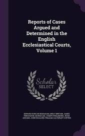 Reports of Cases Argued and Determined in the English Ecclesiastical Courts, Volume 1 by Edward Duncan Ingraham