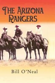 The Arizona Rangers by Bill O'Neal
