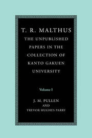 T. R. Malthus: The Unpublished Papers in the Collection of Kanto Gakuen University: Volume 1 by T.R. Malthus