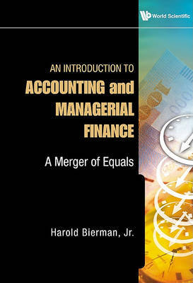 Introduction To Accounting And Managerial Finance, An: A Merger Of Equals by Harold Bierman
