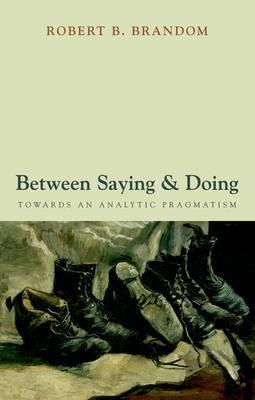 Between Saying and Doing by Robert B. Brandom image