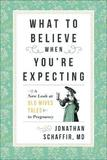 What to Believe When You're Expecting by Jonathan Schaffir
