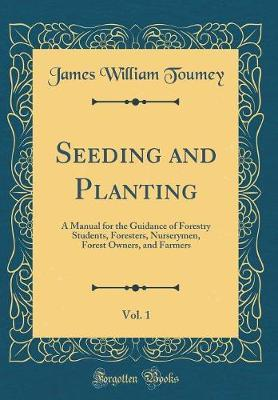 Seeding and Planting, Vol. 1 by James William Toumey