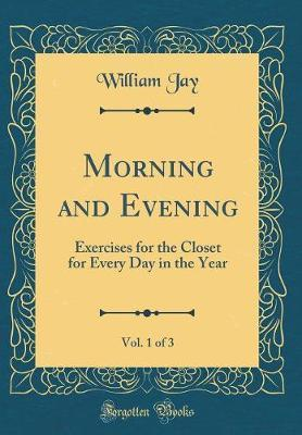 Morning and Evening, Vol. 1 of 3 by William Jay