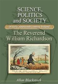 Science, Politics and Society in Early Nineteenth-Century Ireland by Allan Blackstock image