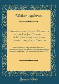 Oration on the Life and Character of the REV. Jos; Caldwell, D. D., Late President of the University of North Carolina by Walker Anderson