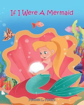 If I Were a Mermaid by Michele L Medlyn
