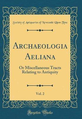Archaeologia Aeliana, Vol. 2 by Society of Antiquaries of Newcastl Tyne