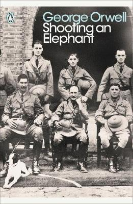 Shooting an Elephant: And Other Essays by George Orwell