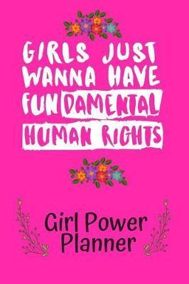 Girls Just Wanna Have Fundamental Human Rights Girl Power Planner by Marinova Journals